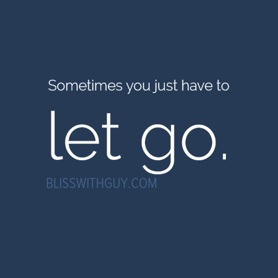 Sometimes You Just Have To Let Go Bliss With Guy